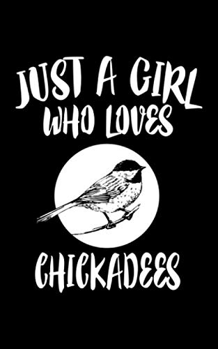 Just A Girl Who Loves Chickadees: Animal Nature Collection