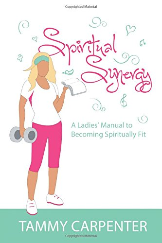 Spiritual Synergy: A Ladies' Manual to Becoming Spiritually Fit