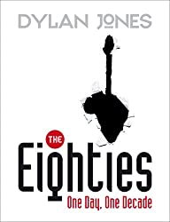 The Eighties: One Day, One Decade