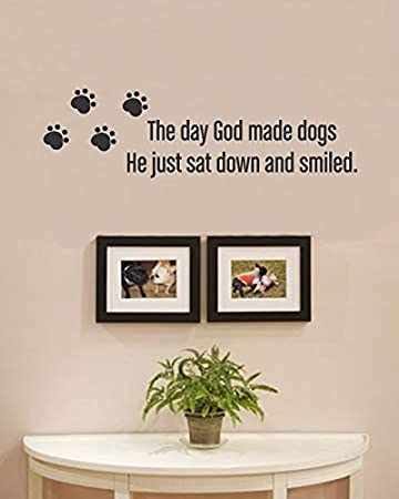 Amazon The Day God Made Dogs He Just Sat Down And Smiled Vinyl