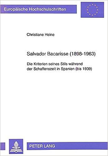 Book Salvador Bacarisse (1898-1963): Die Kriterien Seines Stils Waehrend Der Schaffenszeit in Spanien (Bis 1939) (Europaeische Hochschulschriften / European University Studie)