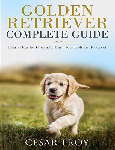 Golden Retriever Agility - Golden Retriever Complete Guide: Learn How to Raise and Train Your Golden Retriever