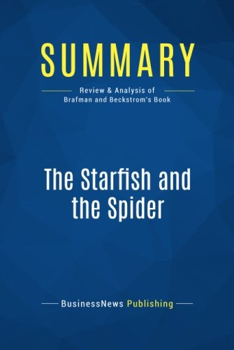 Summary: The Starfish and the Spider: Review and Analysis of Brafman and Beckstrom's Book