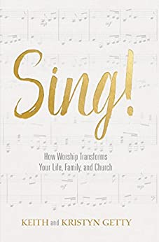 Sing!: How Worship Transforms Your Life, Family, and Church por [Getty, Keith, Getty, Kristyn]