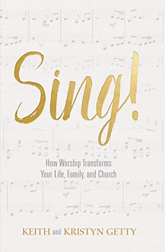 Sing!: How Worship Transforms Your Life, Family, and Church by [Getty, Keith, Getty, Kristyn ]