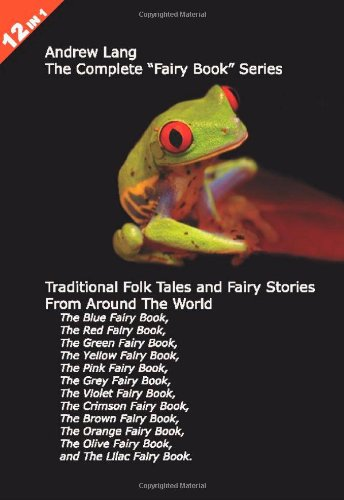 """12 Books in 1: Andrew Lang's Complete """"Fairy Book"""" Series. The Blue, Red, Green, Yellow, Pink, Grey, Violet, Crimson, Brown, Orange, Olive, and Lilac ... and Fairy Stories From Around The World. pdf"""