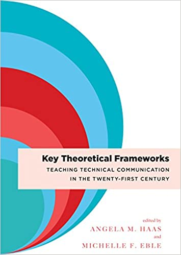 Key Theoretical Frameworks: Teaching Technical Communication