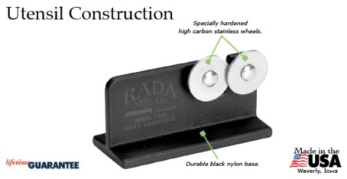 Rada Cutlery Quick Edge Knife Sharpener – Stainless Steel Wheels Made in the USA 5 KEEP KNIVES RAZOR SHARP – Keeping knives sharp is important for safety and optimal performance.  This easy to use knife sharpener will keep all your knives razor sharp. STAINLESS STEEL WHEELS – The hardened, high carbon stainless steel wheels intersect so you can sharpen both sides of the blade at the same time. PORTABLE AND STURDY – The black nylon base is easy to hold in place while sharpening.  The knife sharpener is portable making it ideal for hunters and fishermen that need to keep their field knife sharp.
