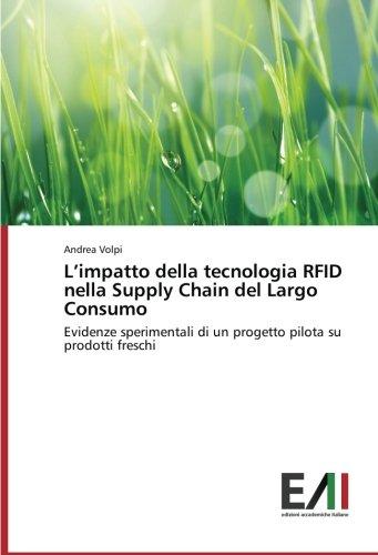 L'impatto della tecnologia RFID nella Supply Chain del Largo Consumo: Evidenze sperimentali di un progetto pilota su prodotti freschi (Italian Edition)