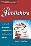 img - for Publishize: How to Quickly and Affordably Self-Publish a Book That Promotes Your Expertise (The Logical Guides) book / textbook / text book
