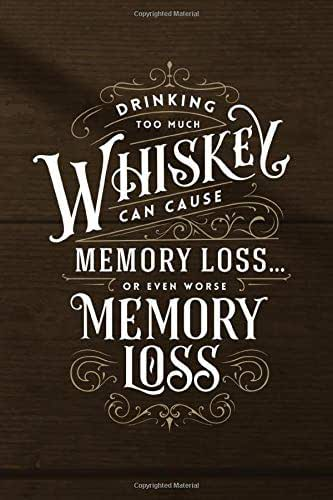 Drinking too much Whiskey can cause Memory Loss or even worse Memory Loss: Funny Planner for Men 2020 - Motivational Quotes - Agenda Schedule - Great Gift under 8