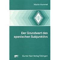 Der Grundwert des spanischen Subjunktivs (Tübinger Beiträge zur Linguistik)
