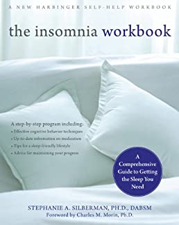 the insomnia workbook a comprehensive guide to getting the sleep rh amazon com