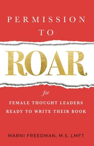 Permission to Roar: for Female Thought Leaders Ready to Write their Book