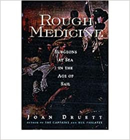 Rough Medicine: Surgeons at Sea in the Age of Sail