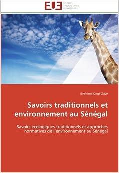 Book Savoirs traditionnels et environnement au Sénégal: Savoirs écologiques traditionnels et approches normatives de l'environnement au Sénégal Omn.Univ.Europ.