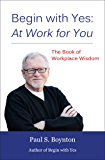 Begin with Yes: At Work for You: The Book of Workplace Wisdom