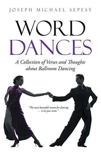 Word Dances: A Collection of Verses and Thoughts About Ballroom Dancing