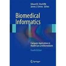 Biomedical Informatics: Computer Applications in Health Care and Biomedicine