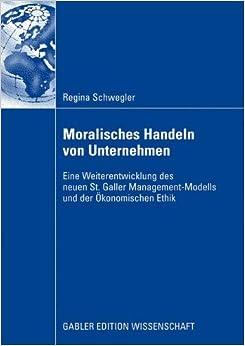 Book Moralisches Handeln von Unternehmen: Eine Weiterentwicklung des neuen St. Galler Management-Modells und der Ökonomischen Ethik (German Edition)