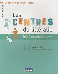 Les centres de littératie : Susciter l'engagement des élèves en lecture, en écriture et en communication orale par Debbie Diller
