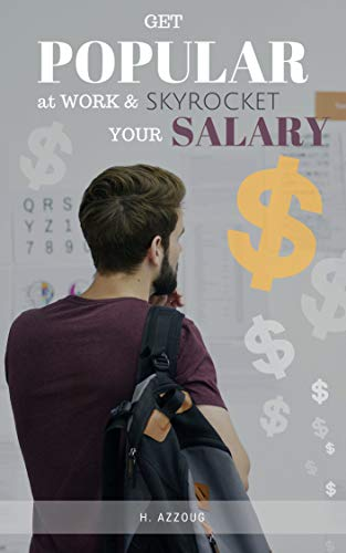 Get popular at work and skyrocket your salary (English Edition)