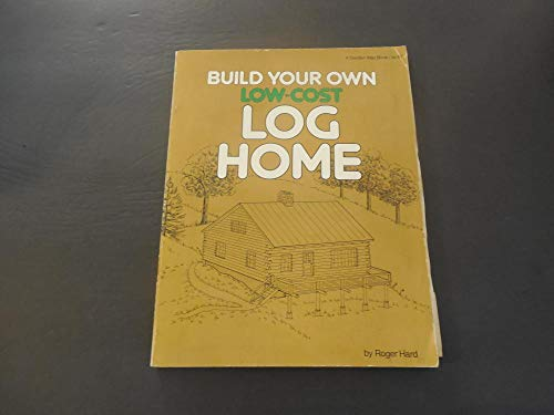 (Build Your Own Low Cost Log Home sc Roger Hard Jun 1977 Illustrated)