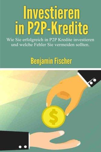 Investieren in P2P-Kredite: Wie Sie erfolgreich in P2P Kredite investieren und welche Fehler Sie vermeiden sollten