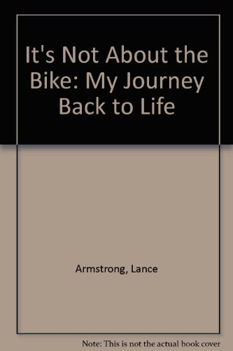 It's Not About the Bike: My Journey Back to Life by Lance Armstrong (2001-01-26)