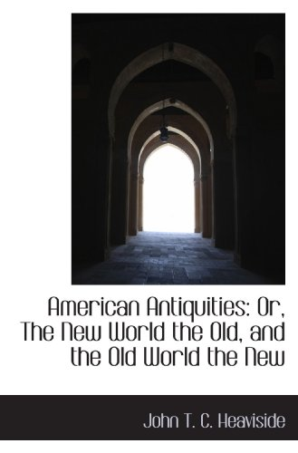 American Antiquities  Or  The New World The Old  And The Old World The New