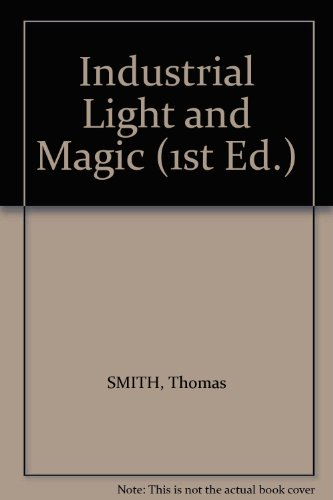 Industrial Light Magic (Industrial Light and Magic (1st Ed.))