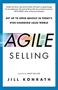 Agile Selling: Get Up to Speed Quickly in Today's Ever-Changing Sales World by Jill Konrath (2015-07-07)