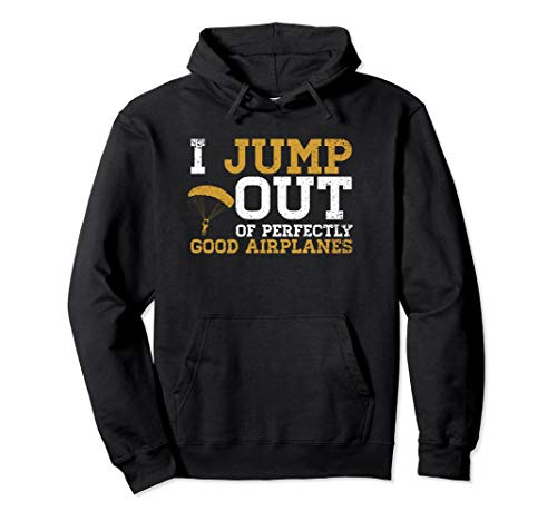 I Jump Out Of Perfectly Good Airplanes Hoodie Skydiving Gift (Mens Skydiving Hoodie)
