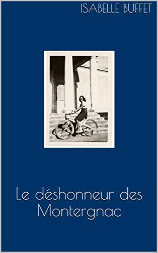 [[ Lireing ]] ➸ Le déshonneur des Montergnac Auteur ISABELLE BUFFET – Vejega.info