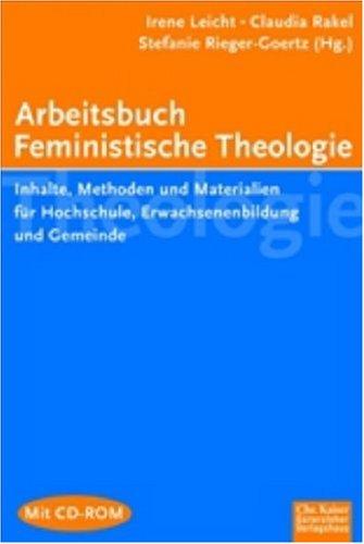 Arbeitsbuch Feministische Theologie: Inhalte, Methoden und Materialien für Hochschule, Erwachsenenbildung und Gemeinde