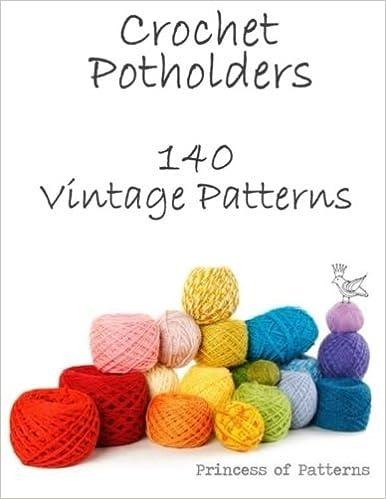 Crochet Potholders 140 Vintage Patterns Princess Of Patterns