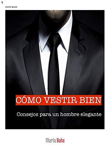 Cómo Vestir Bien Consejos Para Un Hombre Elegante Spanish