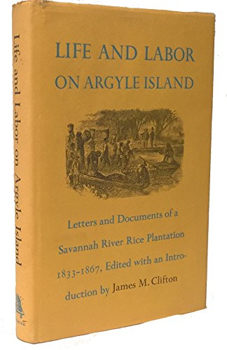 Life and Labor on Argyle Island: Letters and Documents of a Savannah Rice Plantation 1833-1867