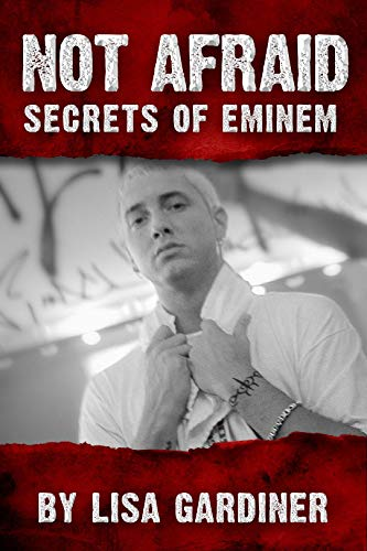 Book: Not Afraid Secrets of Eminem - Birth to 2019 by Lisa Gardiner