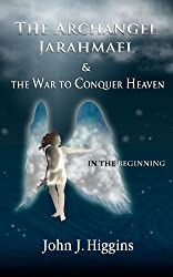 In the Beginning (Archangel Jarahmael and the War to Conquer Heaven, Book I 1)