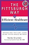 img - for The Pittsburgh Way to Efficient Healthcare: Improving Patient Care Using Toyota Based Methods by Naida Grunden (2007-12-13) book / textbook / text book