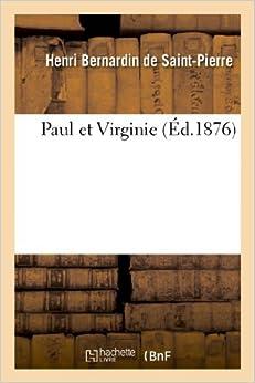 Paul Et Virginie (Ed.1876) (Litterature) by Henri Bernardin De Saint-Pierre (2013-02-25)