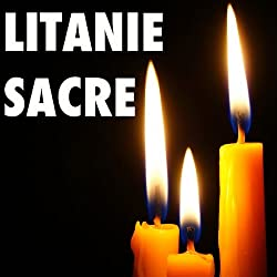 Litanie Sacre [Litany of the Sacred]