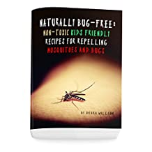 NATURALLY BUG-FREE: Non-Toxic Kids Friendly Recipes for Repelling Mosquitoes and Bugs