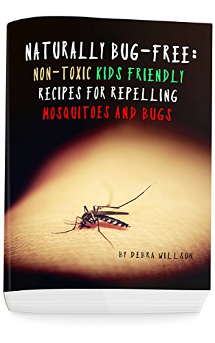 Naturally Bug Free Non Toxic Kids Friendly Recipes For Repelling