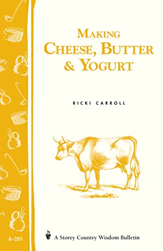 Making Cheese, Butter & Yogurt: (Storey's Country Wisdom Bulletin A-283) (Storey Country Wisdom Bulletin, A-283)
