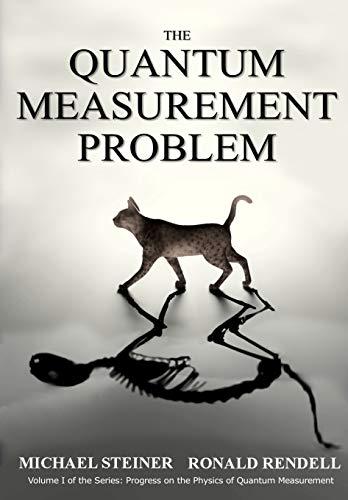 The Quantum Measurement Problem: Volume 1 (Progress on the Physics of Quantum Measurement) por Michael Steiner,Ronald Rendell