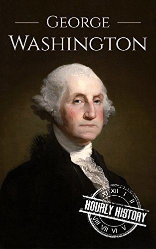 George Washington: A Life From Beginning to End (President Biographies Book 1) (English Edition)