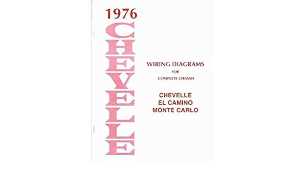 1976 chevrolet chevelle, el camino, monde carlo complete factory set of electrical  wiring diagrams & schematics guide - 10 pages  76 paperback – 2008
