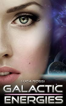 Galactic Energies: Science fiction and fantasy short stories by [Rossi, Luca]